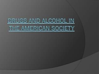 Drugs  and alcohol  in  the american  Society