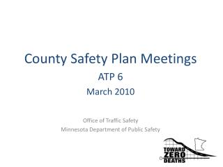 County Safety Plan Meetings ATP 6 March 2010 Office of Traffic Safety
