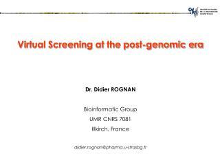 Virtual Screening at the post-genomic era Dr. Didier ROGNAN Bioinformatic Group UMR CNRS 7081