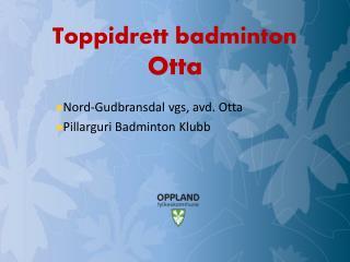 Toppidrett badminton  Otta