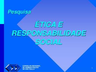 Pesquisa ÉTICA E RESPONSABILIDADE SOCIAL