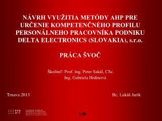 Školiteľ: Prof. Ing. Peter Sakál, CSc.         Ing. Gabriela Hrdinová