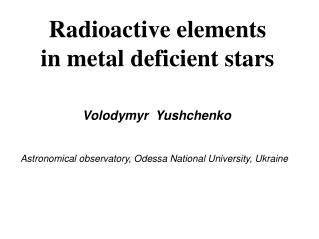 Radioactive elements  in metal deficient stars