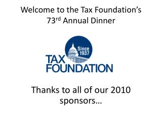 Welcome to the Tax Foundation's 73 rd  Annual Dinner