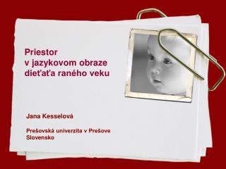 Jana Kesselová Prešovská univerzita v Prešove Slovensko