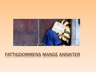 FATTIGDOMMENS MANGE ANSIKTER
