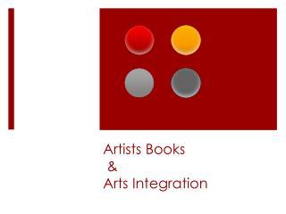 Artists Books  &  Arts Integration