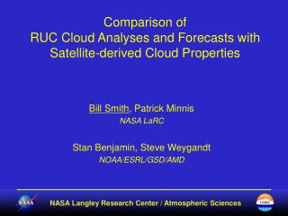 Comparison of  RUC Cloud Analyses and Forecasts with Satellite-derived Cloud Properties