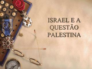 ISRAEL E A QUEST�O PALESTINA