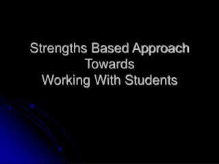 Strengths Based Approach Towards Working With Students