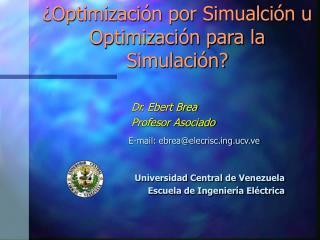 ¿Optimización por Simualción u Optimización para la Simulación?