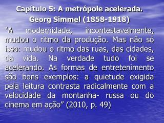Capítulo 5: A metrópole acelerada. Georg  Simmel  (1858-1918)