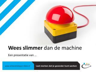 Wees slimmer  dan de machine