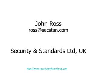 John Ross ross@secstan Security & Standards Ltd, UK