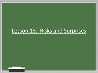 Lesson 13:  Risks and Surprises