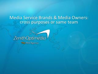 Media Service Brands & Media Owners:  cross purposes or same team