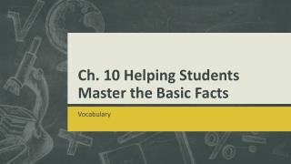 Ch. 10 Helping Students Master the Basic Facts