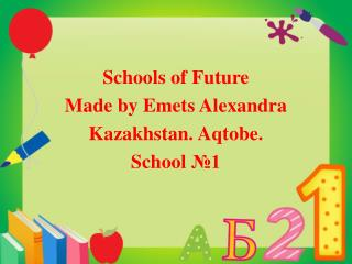 Schools of Future Made by Emets Alexandra Kazakhstan. Aqtobe. School  №1