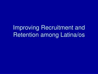Improving Recruitment and Retention among Latina