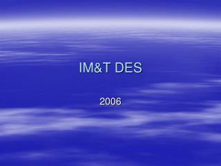 IM&T DES