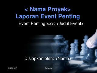<  Nama Proyek >  Laporan  Event  Penting