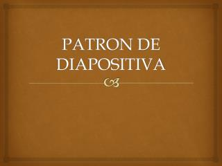 PATRON DE DIAPOSITIVA
