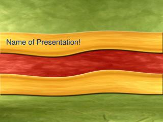 Name of Presentation!