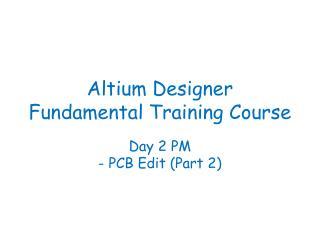 Altium Designer Fundamental Training Course