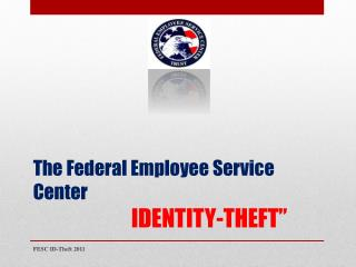 The Federal Employee Service Center IDENTITY-THEFT""