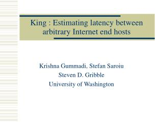 King : Estimating latency between arbitrary Internet end hosts