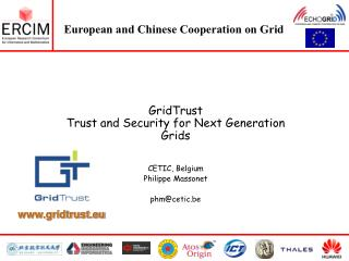GridTrust Trust and Security for Next Generation Grids CETIC, Belgium Philippe Massonet
