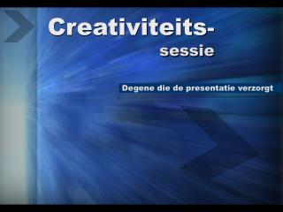 Creativiteits - sessie