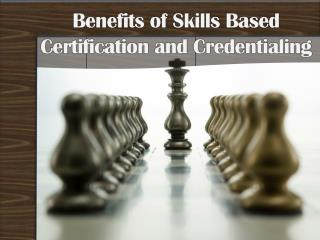 Benefits of Skills Based Certification and Credentialing