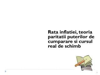 Rata inflatiei, teoria paritatii puterilor de cumparare si cursul real de schimb