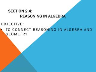 Section 2.4:            Reasoning in Algebra