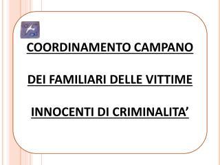 COORDINAMENTO CAMPANO DEI  FAMILIARI  DELLE VITTIME  INNOCENTI DI  CRIMINALITA'
