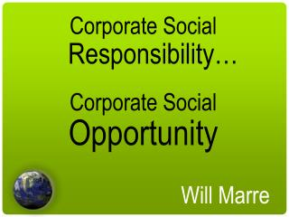 Corporate Social    Responsibility… Corporate Social Opportunity