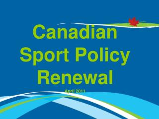 Canadian Sport Policy Renewal April 2011