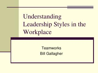 Understanding Leadership Styles in the Workplace