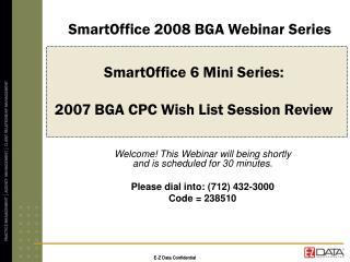 SmartOffice 6 Mini Series:  2007 BGA CPC Wish List Session Review