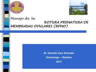 Manejo de  la ROTURA PREMATURA DE MEMBRANAS OVULARES (RPMO)