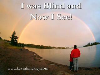 I was Blind and  Now I See!
