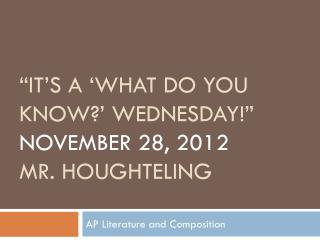 """it's a 'What Do You Know?' Wednesday!""  November 28, 2012 Mr. Houghteling"