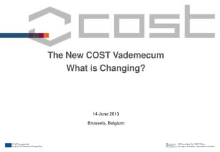 The New COST  Vademecum What is Changing? 14  June 2013 Brussels, Belgium
