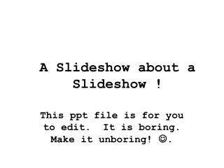 A Slideshow about a Slideshow !