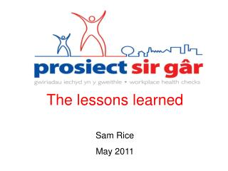 The lessons learned Sam Rice May 2011