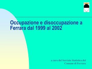 Occupazione e disoccupazione a Ferrara dal 1999 al 2002