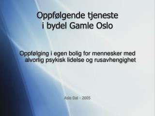 Oppf�lgende tjeneste  i bydel Gamle Oslo