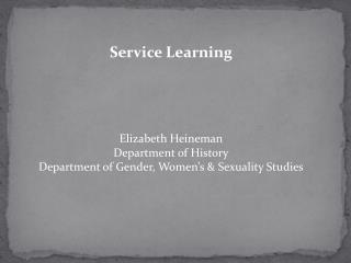 Service Learning Elizabeth Heineman Department of History