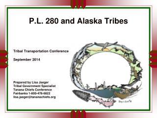 P.L. 280 and Alaska Tribes Tribal Transportation Conference September 2014 Prepared by Lisa Jaeger